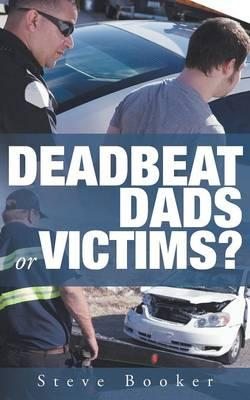 Deadbeat Dads or Victims?