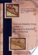 Nuevas perspectivas sobre la geografía política de los mayas