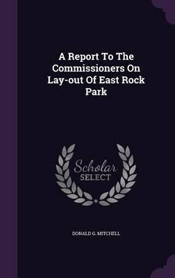 A Report to the Commissioners on Lay-Out of East Rock Park