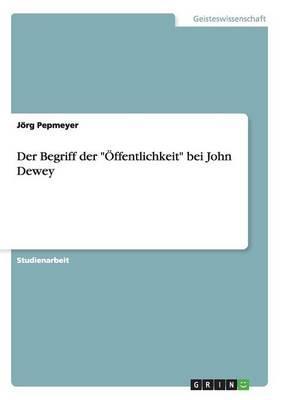 """Der Begriff der """"Öffentlichkeit"""" bei John Dewey"""