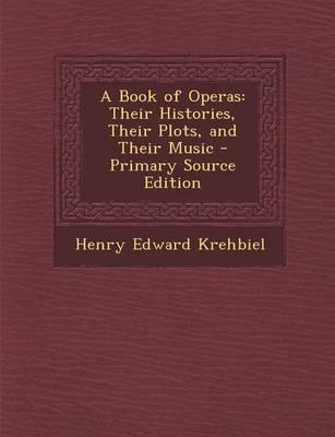 A Book of Operas, Their Histories, Their Plots and Their Music