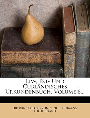 LIV-, Est- Und Curlandisches Urkundenbuch, Volume 6...
