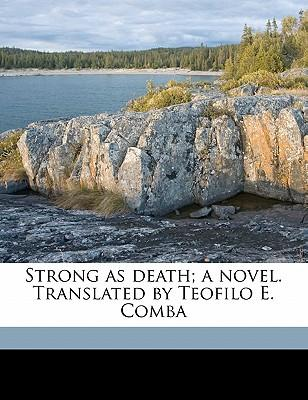Strong as Death; A Novel. Translated by Teofilo E. Comba