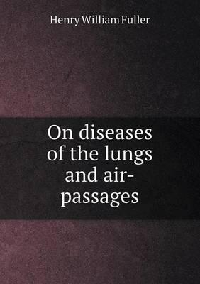 On Diseases of the Lungs and Air-Passages