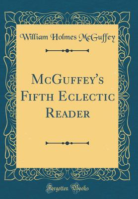 McGuffey's Fifth Eclectic Reader (Classic Reprint)