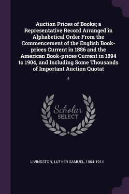 Auction Prices of Books; A Representative Record Arranged in Alphabetical Order from the Commencement of the English Book-Prices Current in 1886 and t