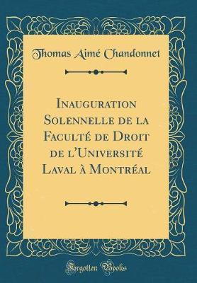 Inauguration Solennelle de la Faculté de Droit de l'Université Laval à Montréal (Classic Reprint)