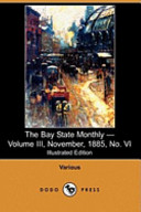 The Bay State Monthly - Volume III, November, 1885, No. VI (Illustrated Edition) (Dodo Press)