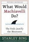 What Would Machiavelli Do? The Ends Justify the Meanness