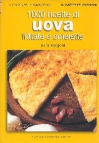 1000 ricette per cucinare uova, frittate e omelette