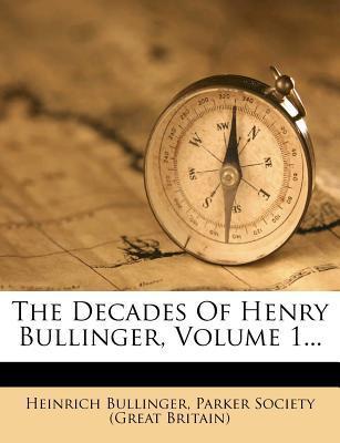 The Decades of Henry Bullinger, Volume 1...