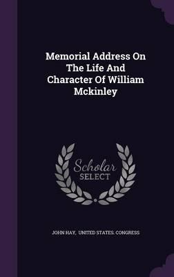 Memorial Address on the Life and Character of William McKinley