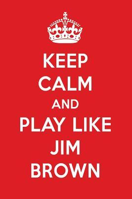 Keep Calm And Play Like Jim Brown