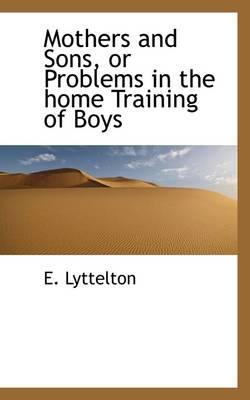 Mothers and Sons, or Problems in the Home Training of Boys