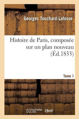 Histoire de Paris, Compos e Sur Un Plan Nouveau. Tome 1