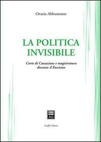 La politica invisibile. Corte di Cassazione e magistratura durante il fascismo