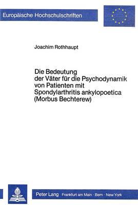 Die Bedeutung der Väter für die Psychodynamik von Patienten mit Spondylarthritis ankylopoetica (Morbus Bechterew)
