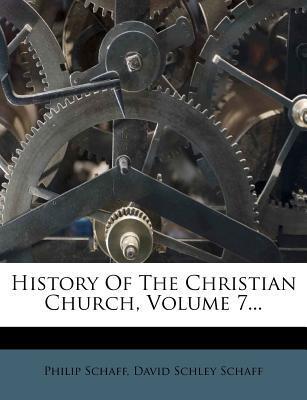 History of the Christian Church, Volume 7...