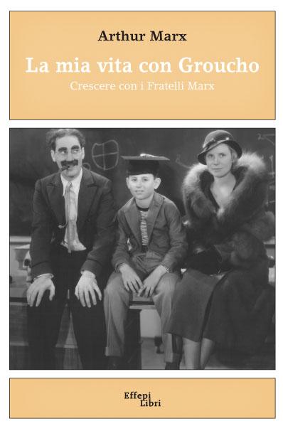 La mia vita con Groucho. Crescere con i Fratelli Marx
