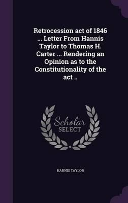 Retrocession Act of 1846 Letter from Hannis Taylor to Thomas H. Carter Rendering an Opinion as to the Constitutionality of the ACT