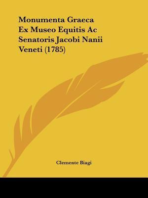 Monumenta Graeca Ex Museo Equitis AC Senatoris Jacobi Nanii Veneti (1785)