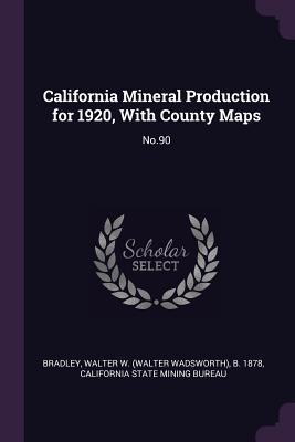 California Mineral Production for 1920, with County Maps