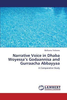 Narrative Voice in Dhaba Woyessa's Godaannisa and Gurraacha Abbayyaa