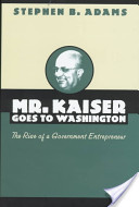 Mr. Kaiser Goes to Washington: The Rise of a Government Entrepreneur