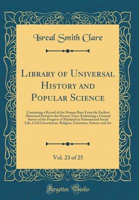 Library of Universal History and Popular Science, Vol. 23 of 25