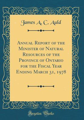 Annual Report of the Minister of Natural Resources of the Province of Ontario for the Fiscal Year Ending March 31, 1978 (Classic Reprint)