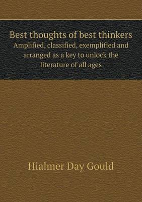 Best Thoughts of Best Thinkers Amplified, Classified, Exemplified and Arranged as a Key to Unlock the Literature of All Ages
