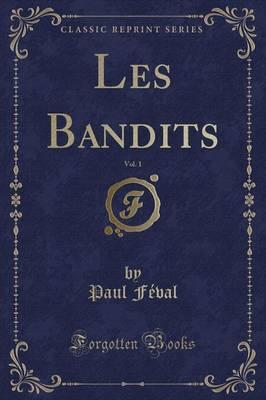 Les Bandits, Vol. 1 (Classic Reprint)