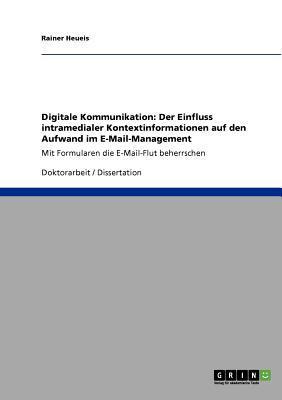 Digitale Kommunikation. Der Einfluss intramedialer Kontextinformationen auf den Aufwand im E-Mail-Management
