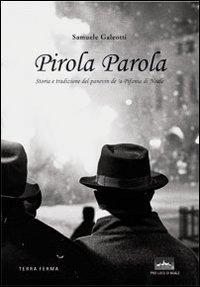 Pirola parola. Storia e tradizione del panevin de 'a Pifania di Noale. Ediz. illustrata