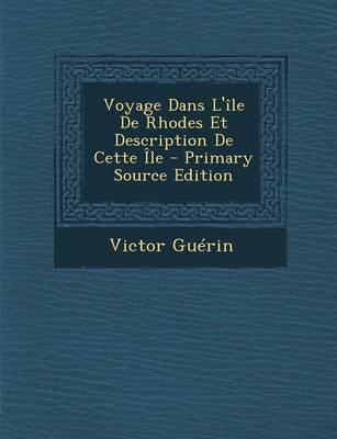 Voyage Dans L'Ile de Rhodes Et Description de Cette Ile - Primary Source Edition