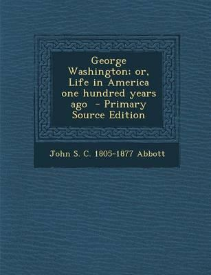 George Washington; Or, Life in America One Hundred Years Ago - Primary Source Edition