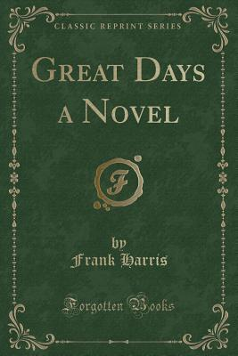 Great Days a Novel (Classic Reprint)