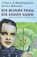 Die blinde Frau, die sehen kann. Rätselhafte Phänomene unseres Bewußtseins.