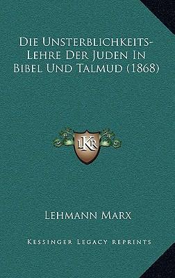 Die Unsterblichkeits-Lehre Der Juden in Bibel Und Talmud (1868)