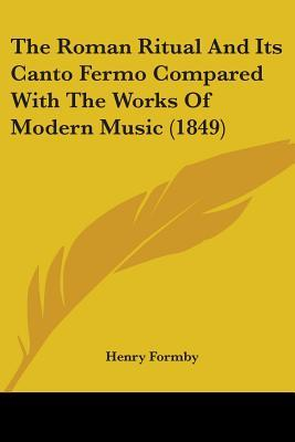 The Roman Ritual and Its Canto Fermo Compared with the Works of Modern Music (1849)
