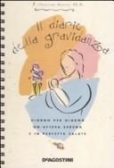 Il diario della gravidanza. Giorno per giorno un'attesa serena e in perfetta salute