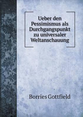 Ueber Den Pessimismus ALS Durchgangspunkt Zu Universaler Weltanschauung