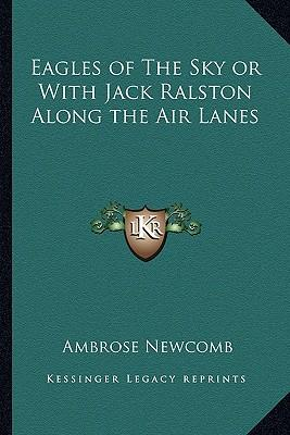 Eagles of the Sky or with Jack Ralston Along the Air Lanes