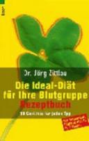 Die Ideal-Diät für ihre Blutgruppe. Rezeptbuch.