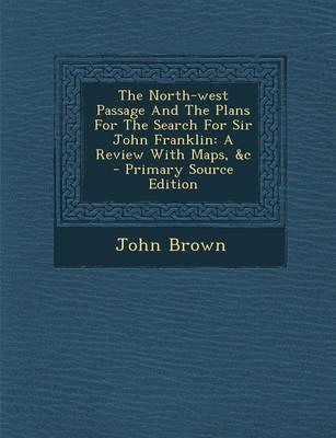 The North-West Passage and the Plans for the Search for Sir John Franklin