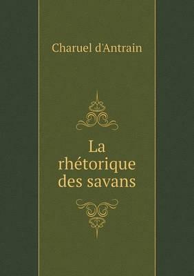 La Rhetorique Des Savans