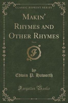Makin' Rhymes and Other Rhymes, Vol. 6 (Classic Reprint)