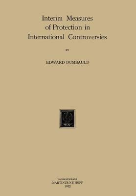 Interim Measures of Protection in International Controversies
