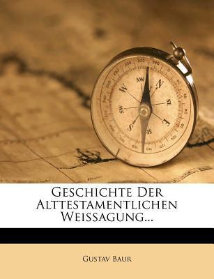 Geschichte Der Alttestamentlichen Weissagung...