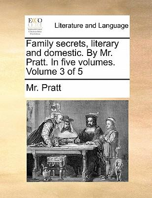 Family Secrets, Literary and Domestic. by Mr. Pratt. in Five Volumes. Volume 3 of 5